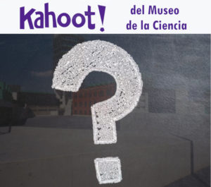 Kahoot del Museo de la Ciencia